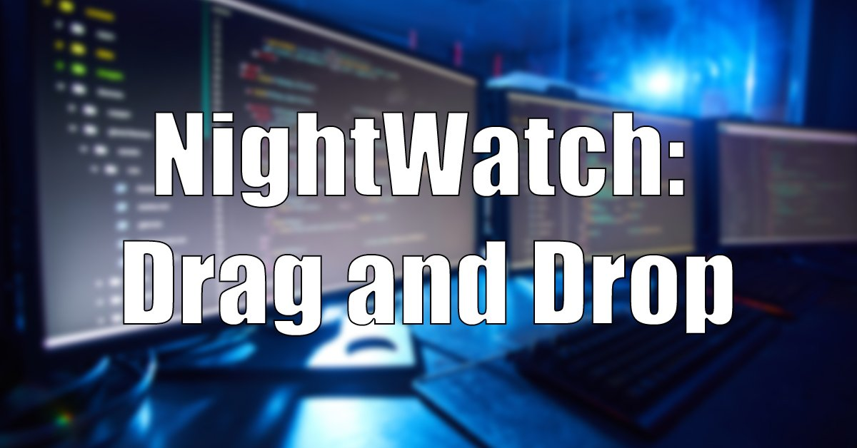 When NightWatch Annoyingly Prevents Drag And Drop Testing