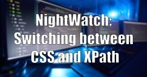 Read more about the article Nightwatch: Switching Between CSS and XPath Selectors