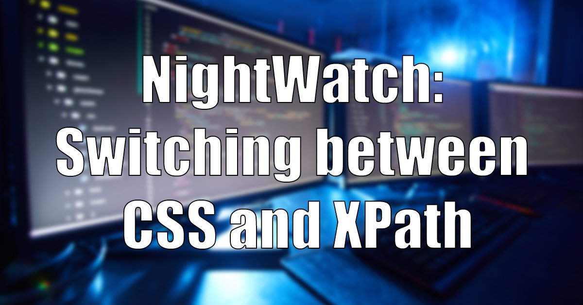 You are currently viewing Nightwatch: Switching Between CSS and XPath Selectors